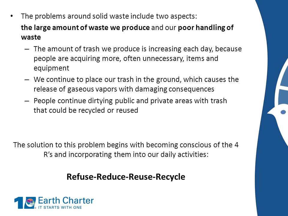 The problems around solid waste include two aspects: the large amount of waste we produce and our poor handling of waste – The amount of trash we prod