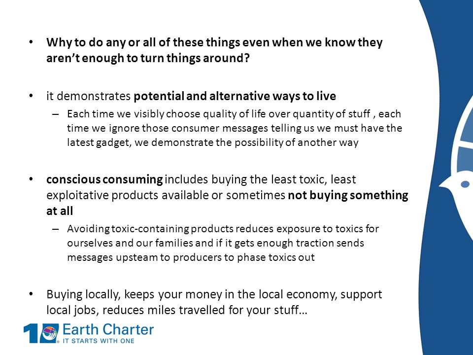 Why to do any or all of these things even when we know they arent enough to turn things around? it demonstrates potential and alternative ways to live