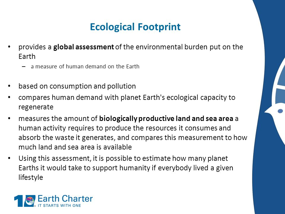 Ecological Footprint provides a global assessment of the environmental burden put on the Earth – a measure of human demand on the Earth based on consu