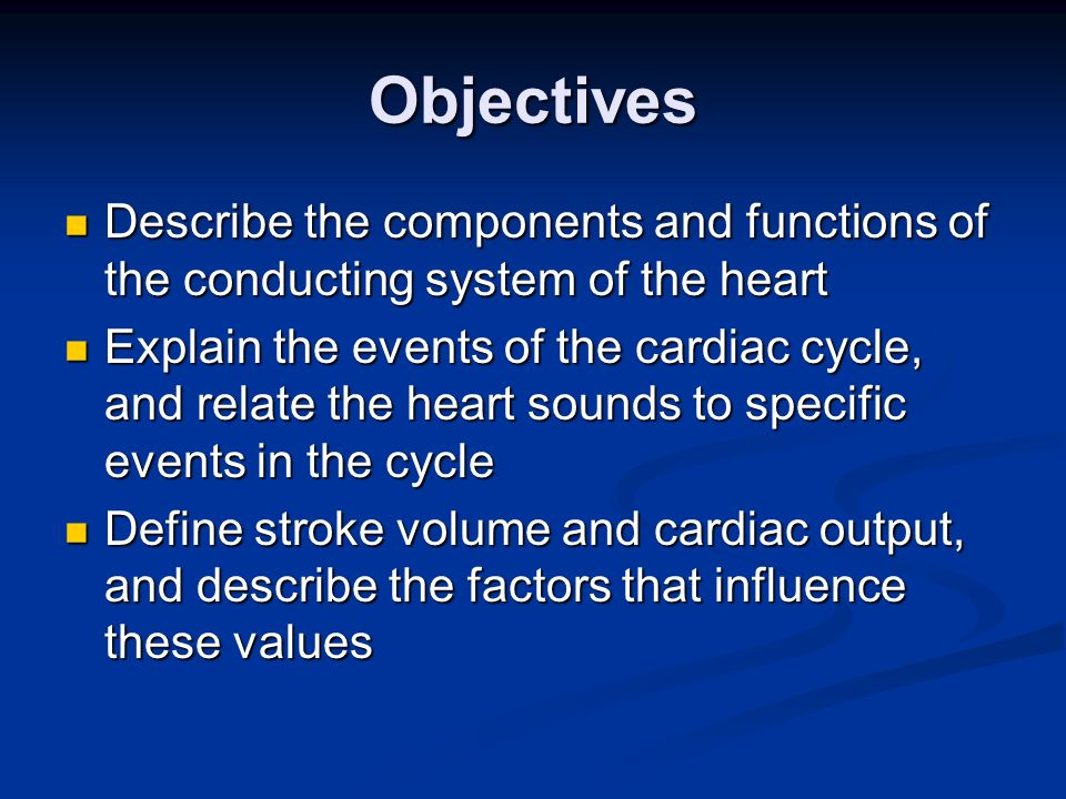 Objectives Describe the components and functions of the conducting system of the heart Describe the components and functions of the conducting system