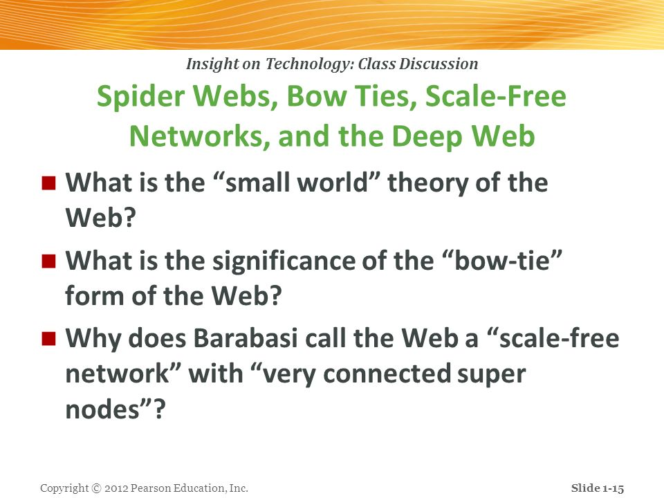 Insight on Technology: Class Discussion Spider Webs, Bow Ties, Scale-Free Networks, and the Deep Web What is the small world theory of the Web? What i