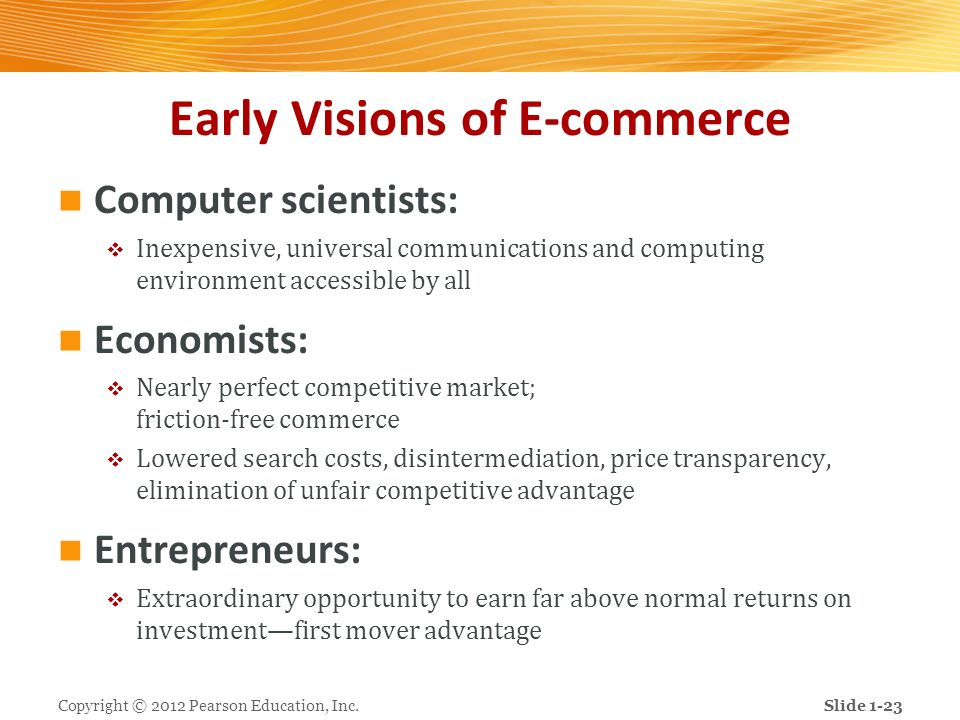 Early Visions of E-commerce Computer scientists: Inexpensive, universal communications and computing environment accessible by all Economists: Nearly