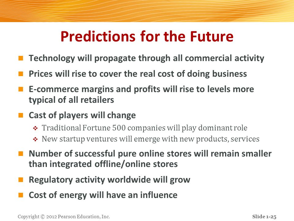 Predictions for the Future Technology will propagate through all commercial activity Prices will rise to cover the real cost of doing business E-comme