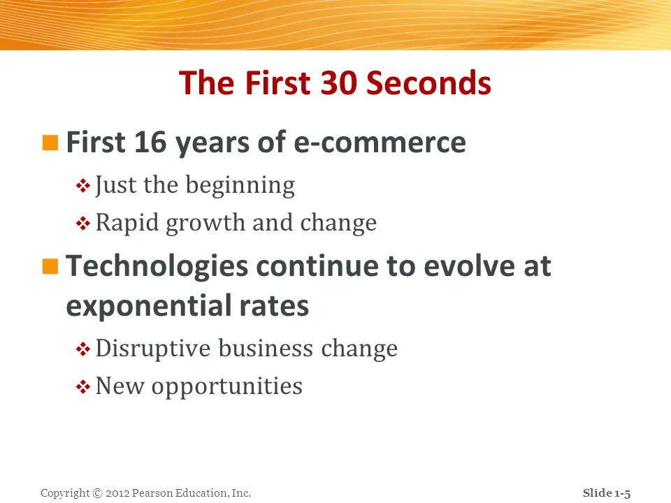 The First 30 Seconds First 16 years of e-commerce Just the beginning Rapid growth and change Technologies continue to evolve at exponential rates Disr