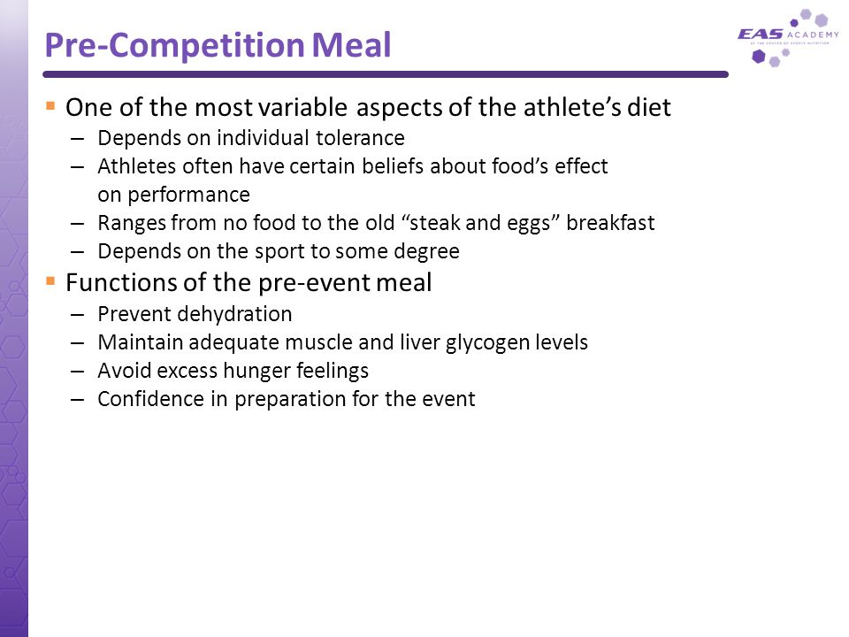 Pre-Competition Meal One of the most variable aspects of the athletes diet – Depends on individual tolerance – Athletes often have certain beliefs abo