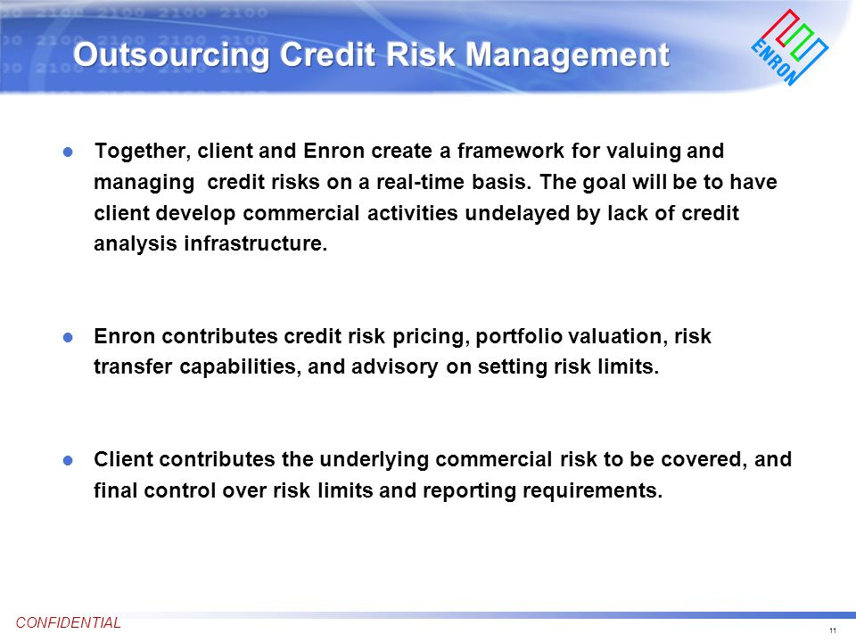 11 CONFIDENTIAL l Together, client and Enron create a framework for valuing and managing credit risks on a real-time basis.