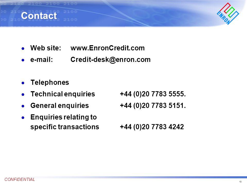 13 CONFIDENTIAL Web site: www.EnronCredit.com e-mail:Credit-desk@enron.com Telephones Technical enquiries +44 (0)20 7783 5555.