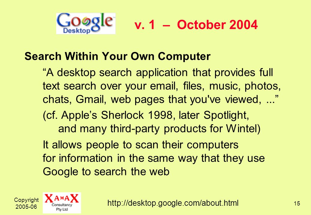 Copyright 2005-06 15 v. 1 – October 2004 Search Within Your Own Computer A desktop search application that provides full text search over your email,