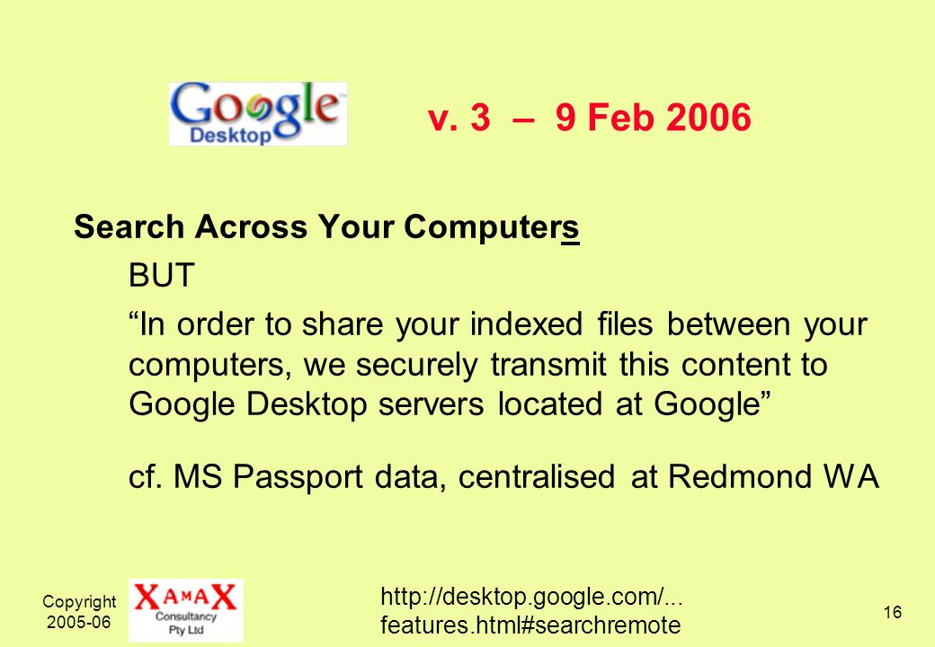 Copyright 2005-06 16 v. 3 – 9 Feb 2006 Search Across Your Computers BUT In order to share your indexed files between your computers, we securely trans