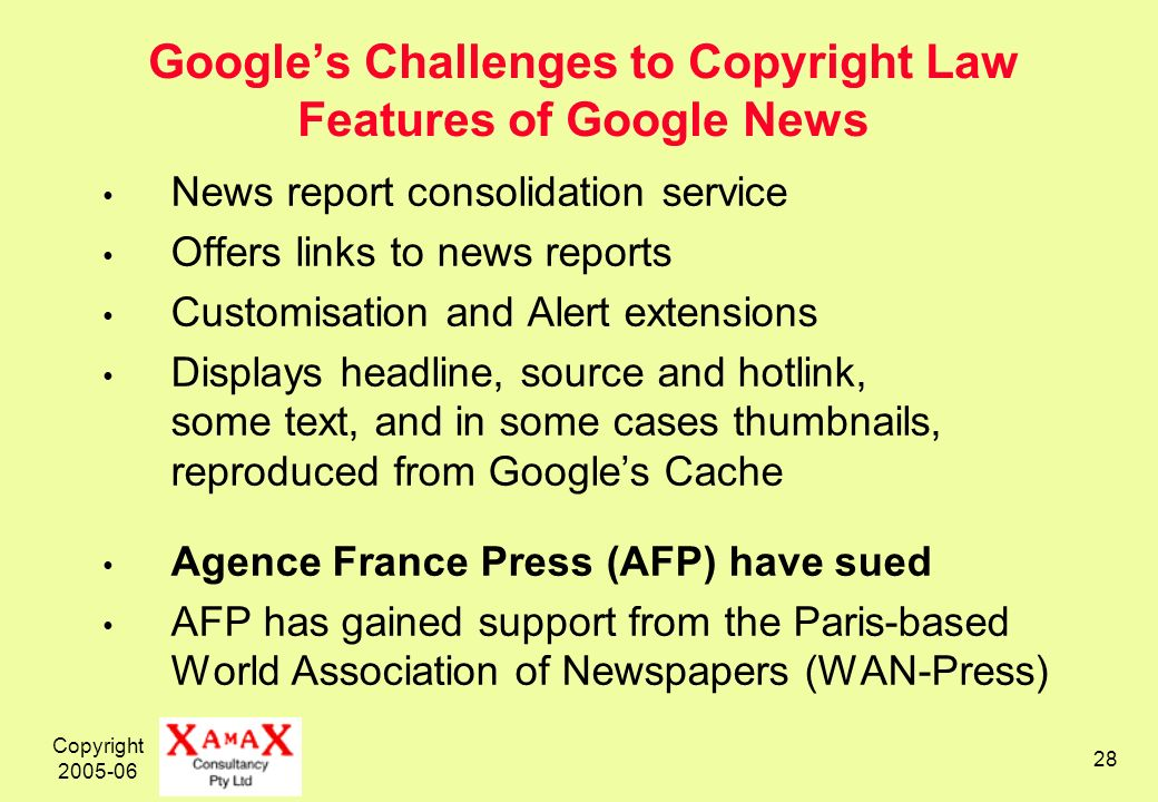 Copyright 2005-06 28 Googles Challenges to Copyright Law Features of Google News News report consolidation service Offers links to news reports Custom