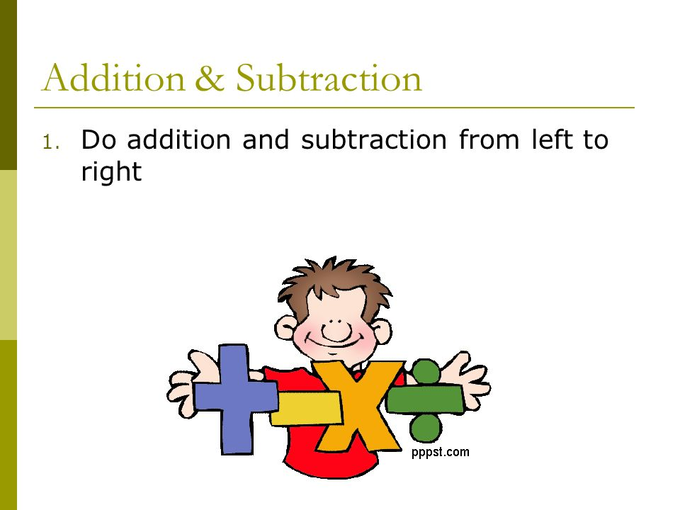 Addition & Subtraction 1. Do addition and subtraction from left to right