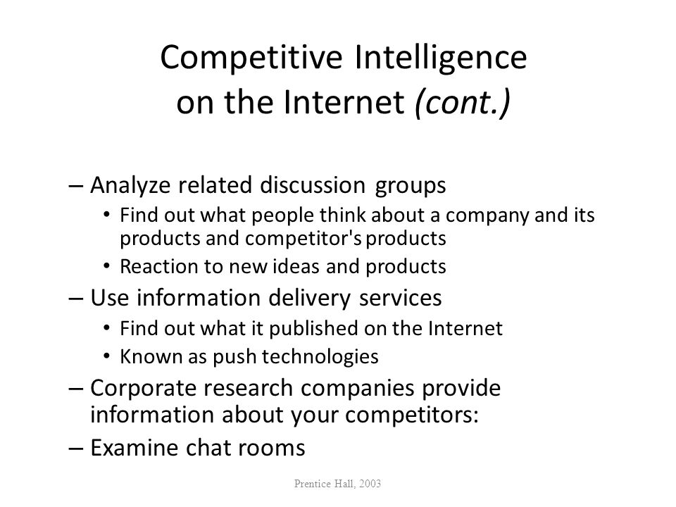 Competitive Intelligence on the Internet (cont.) – Analyze related discussion groups Find out what people think about a company and its products and c