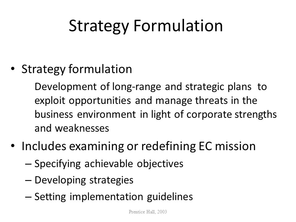 Strategy Formulation Strategy formulation Development of long-range and strategic plans to exploit opportunities and manage threats in the business en