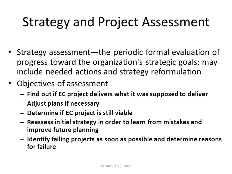Strategy and Project Assessment Strategy assessmentthe periodic formal evaluation of progress toward the organization's strategic goals; may include n