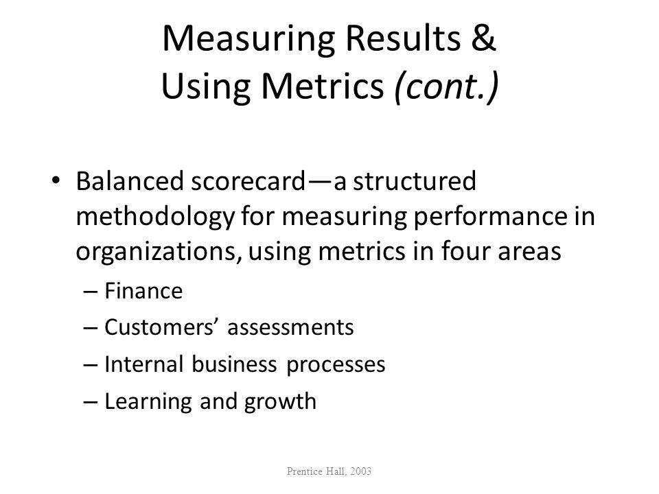 Measuring Results & Using Metrics (cont.) Balanced scorecarda structured methodology for measuring performance in organizations, using metrics in four