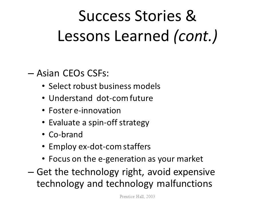 Success Stories & Lessons Learned (cont.) – Asian CEOs CSFs: Select robust business models Understand dot-com future Foster e-innovation Evaluate a sp