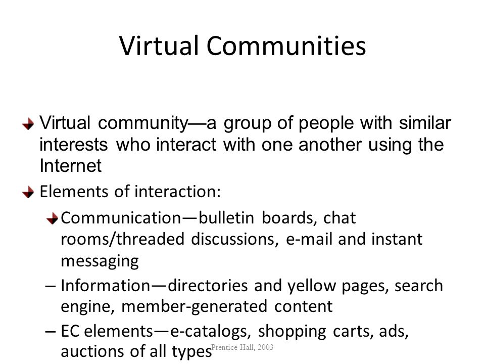 Virtual Communities Virtual communitya group of people with similar interests who interact with one another using the Internet Elements of interaction