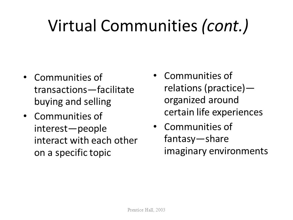 Virtual Communities (cont.) Communities of transactionsfacilitate buying and selling Communities of interestpeople interact with each other on a speci