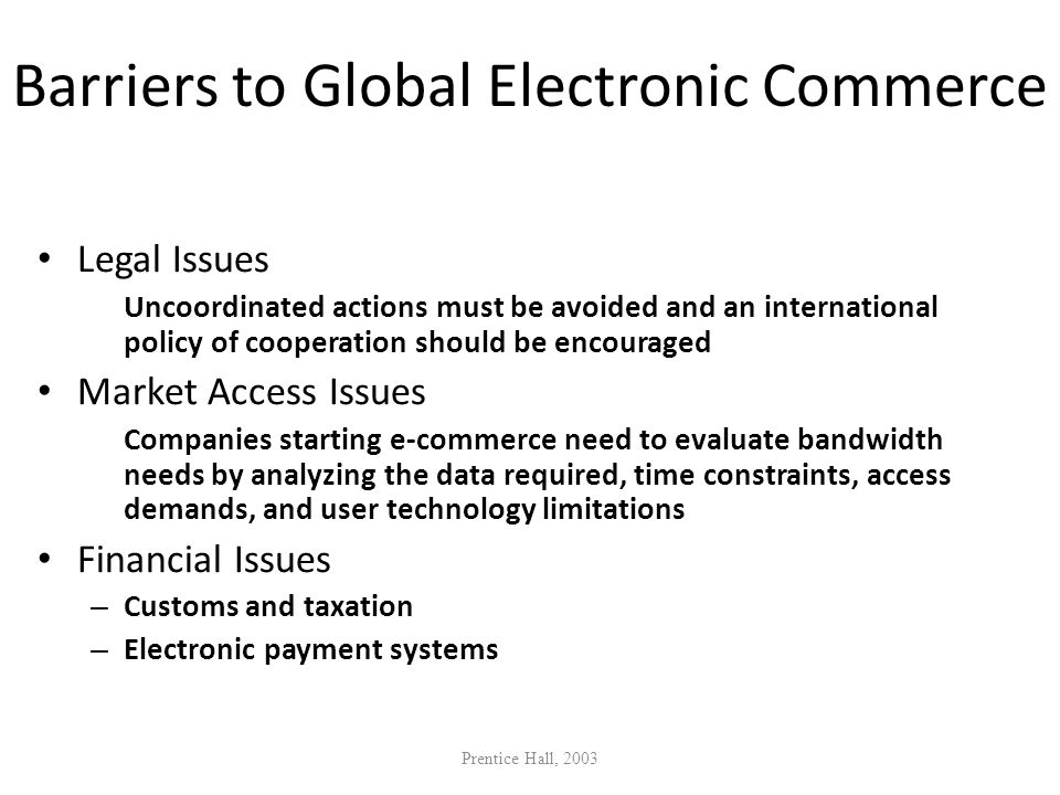 Barriers to Global Electronic Commerce Legal Issues Uncoordinated actions must be avoided and an international policy of cooperation should be encoura