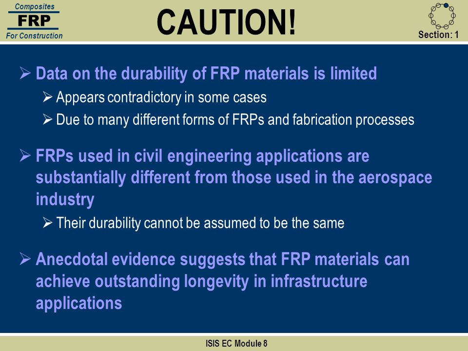 Section:1 CAUTION! ISIS EC Module 8 FRP Composites For Construction Data on the durability of FRP materials is limited Appears contradictory in some c