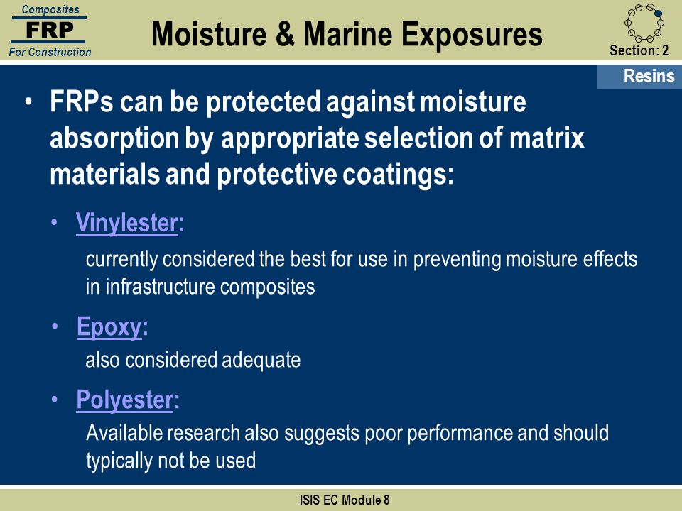 Section:2 ISIS EC Module 8 FRP Composites For Construction FRPs can be protected against moisture absorption by appropriate selection of matrix materi