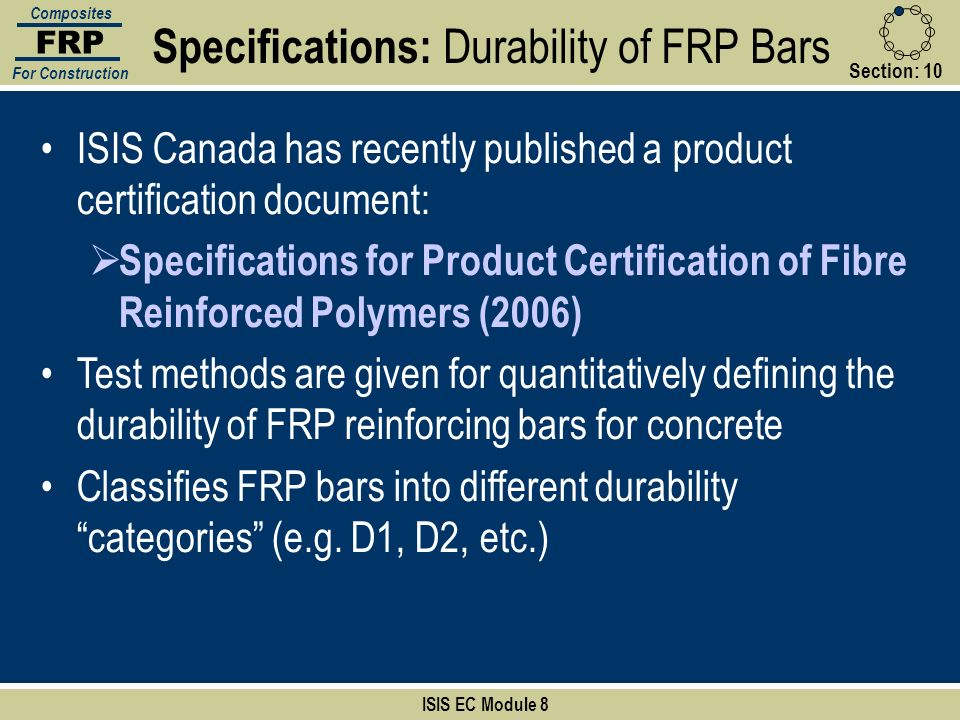 Section: 10 ISIS EC Module 8 FRP Composites For Construction ISIS Canada has recently published a product certification document: Specifications for P