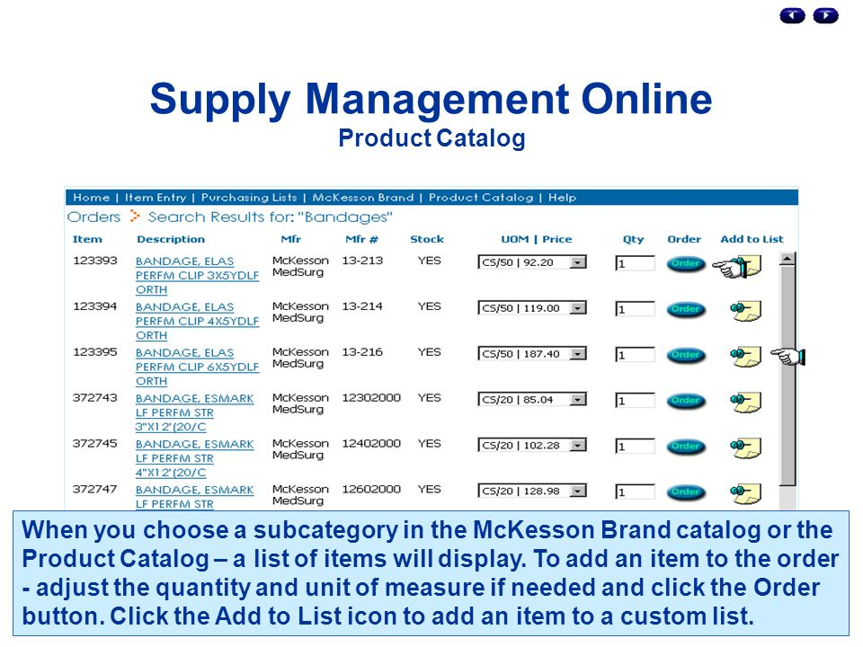 Supply Management Online Product Catalog When you choose a subcategory in the McKesson Brand catalog or the Product Catalog – a list of items will display.