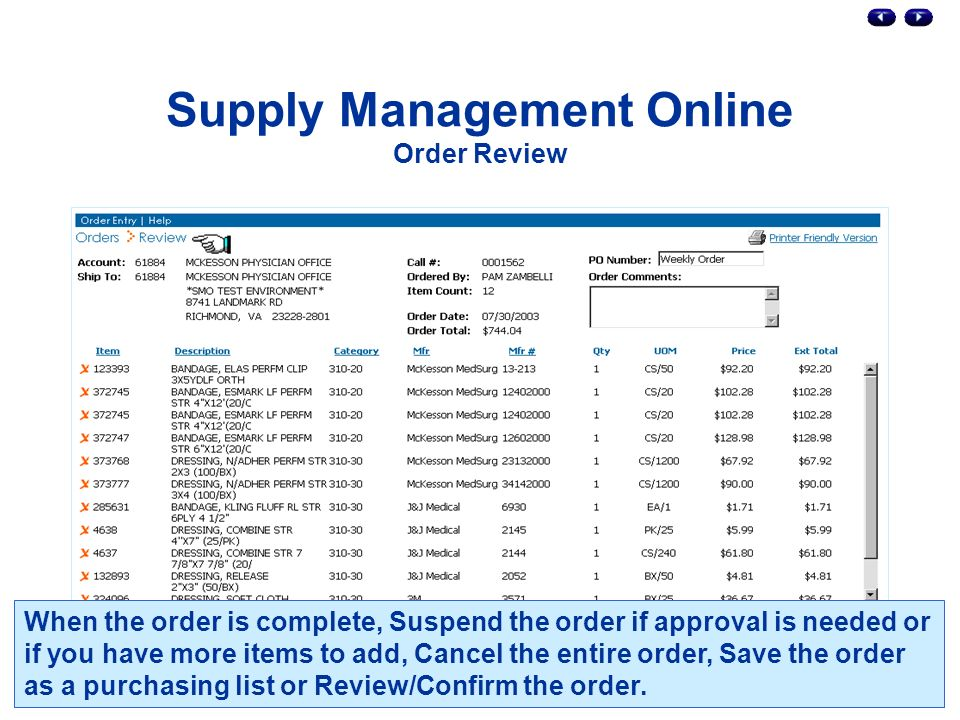 Supply Management Online Order Review When the order is complete, Suspend the order if approval is needed or if you have more items to add, Cancel the entire order, Save the order as a purchasing list or Review/Confirm the order.