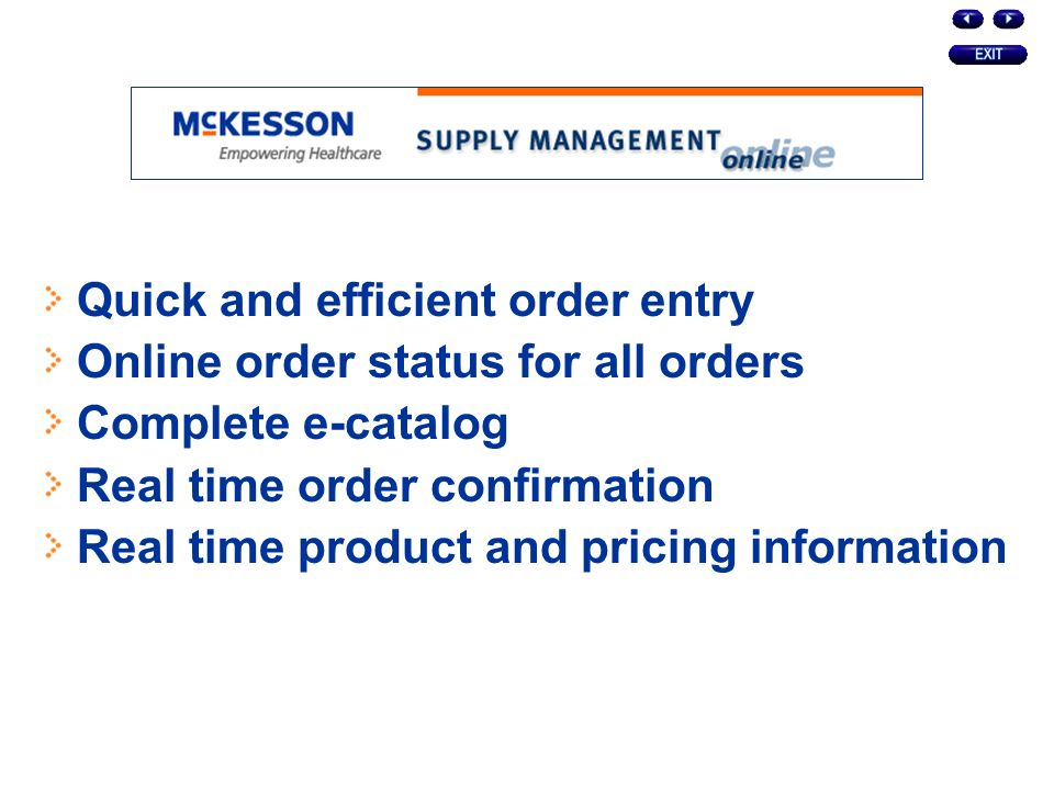 Quick and efficient order entry Online order status for all orders Complete e-catalog Real time order confirmation Real time product and pricing information