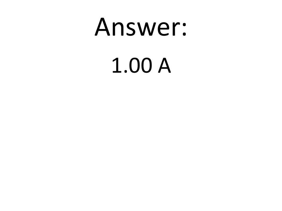 Answer: 1.00 A