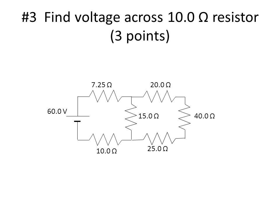 #3 Find voltage across 10.0 Ω resistor (3 points) 60.0 V 7.25 Ω 10.0 Ω 20.0 Ω 25.0 Ω 15.0 Ω40.0 Ω