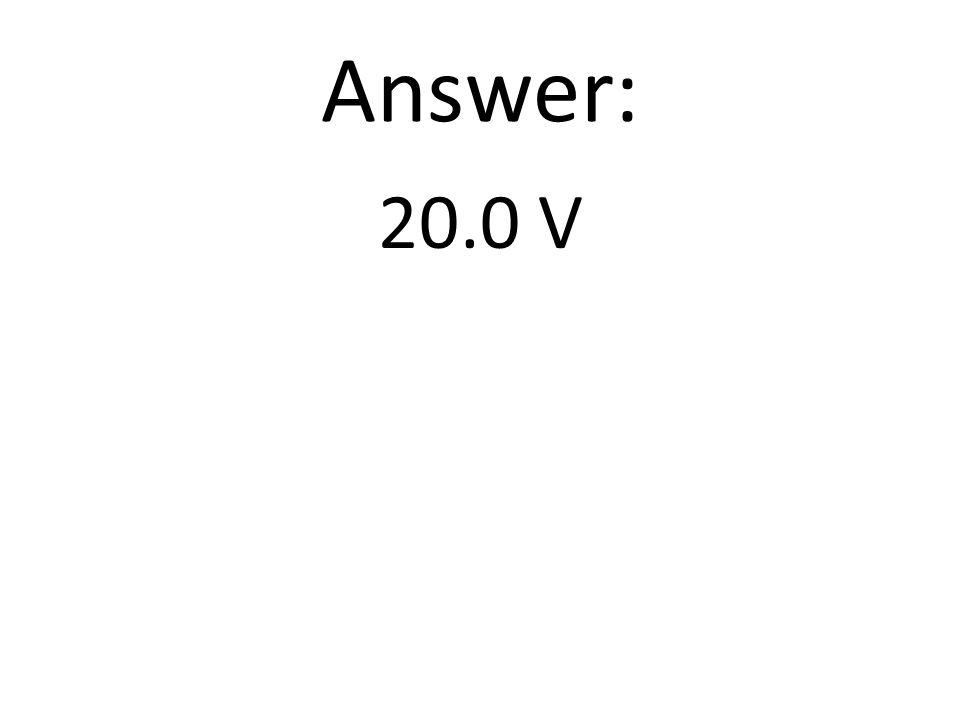 Answer: 20.0 V