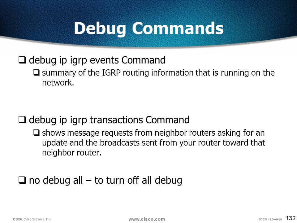 132 Debug Commands debug ip igrp events Command summary of the IGRP routing information that is running on the network.