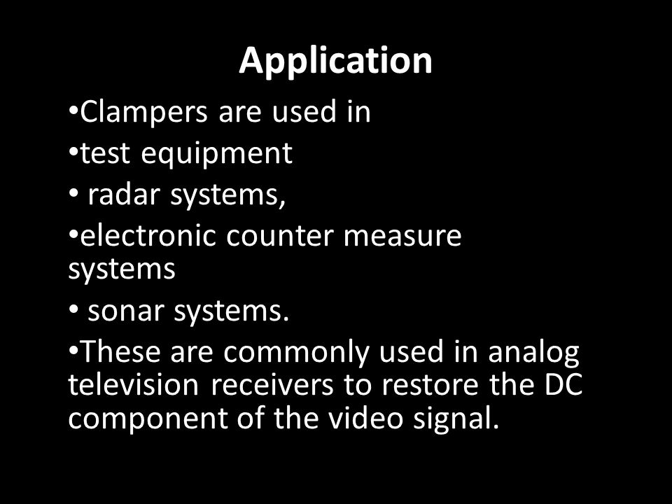 Application Clampers are used in test equipment radar systems, electronic counter measure systems sonar systems. These are commonly used in analog tel