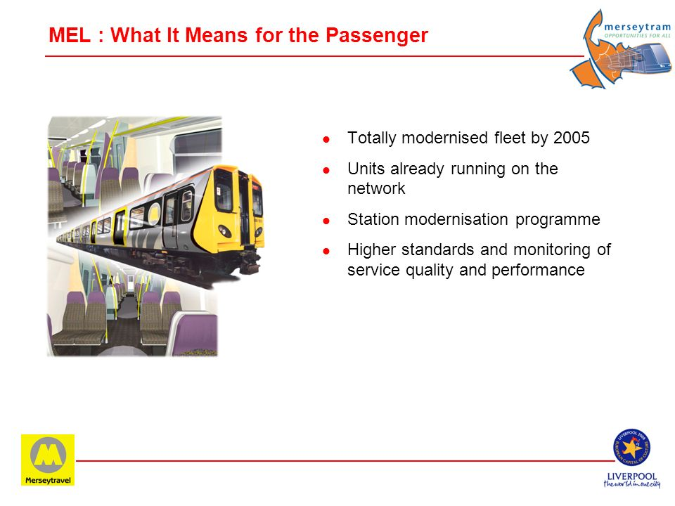 Merseyrail Electrics (MEL) l 20th July 2003 - history made l Process started by extensive public consultation and genuine listening l Merseyrail Elect