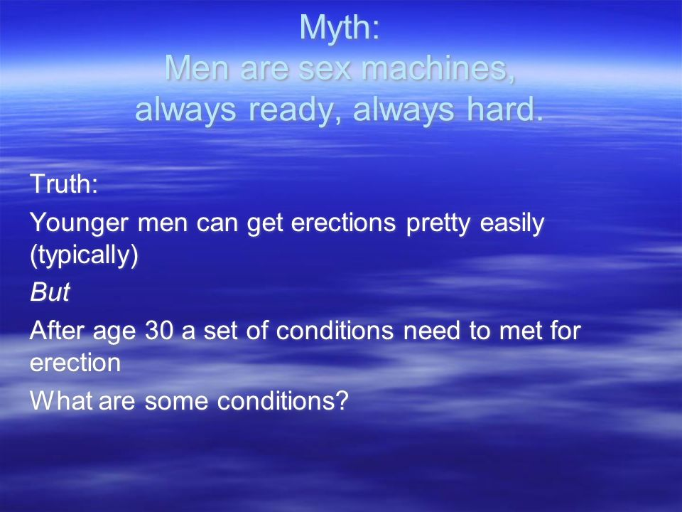 Myth: Men are sex machines, always ready, always hard.