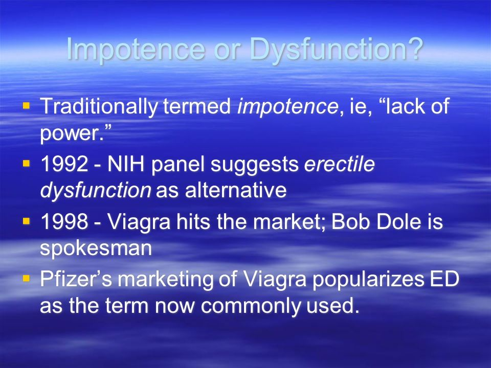 Impotence or Dysfunction.Traditionally termed impotence, ie, lack of power.
