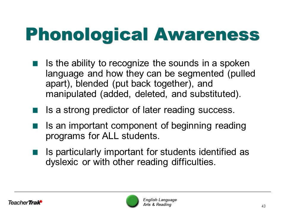 English Language Arts & Reading 43 Phonological Awareness Is the ability to recognize the sounds in a spoken language and how they can be segmented (p