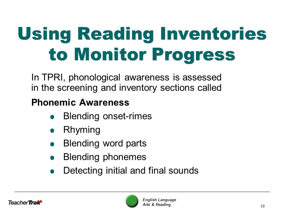 English Language Arts & Reading 58 Using Reading Inventories to Monitor Progress In TPRI, phonological awareness is assessed in the screening and inve