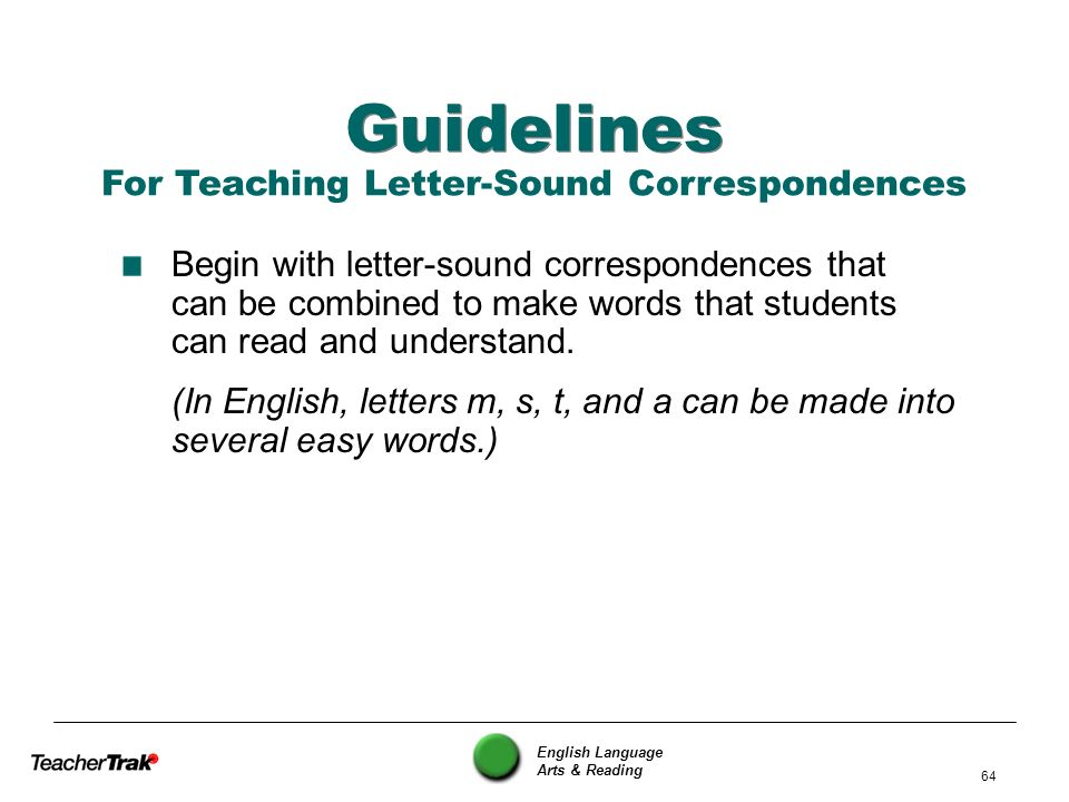 English Language Arts & Reading 64 Guidelines Begin with letter-sound correspondences that can be combined to make words that students can read and un
