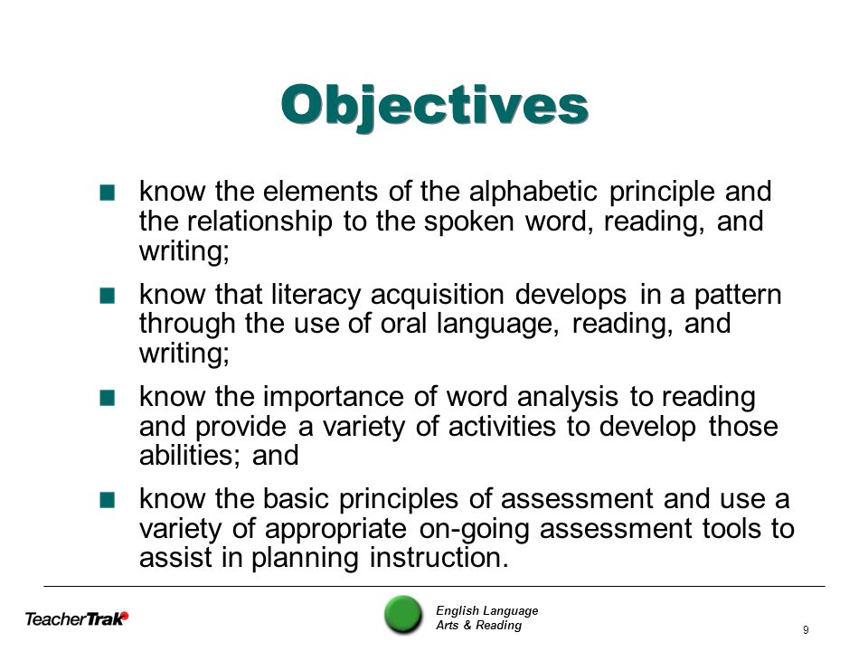 English Language Arts & Reading 9 Objectives know the elements of the alphabetic principle and the relationship to the spoken word, reading, and writi