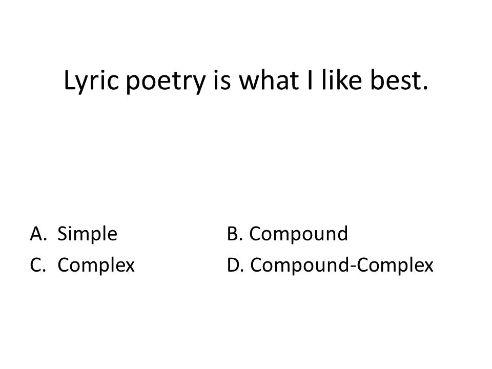 Lyric poetry is what I like best. A.SimpleB. Compound C.ComplexD. Compound-Complex