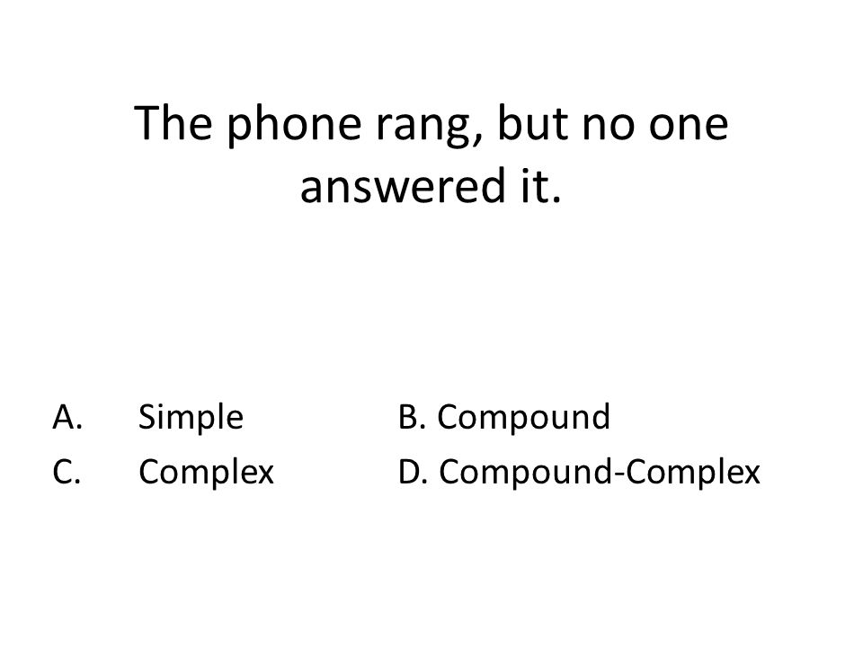 The phone rang, but no one answered it. A.SimpleB. Compound C.ComplexD. Compound-Complex