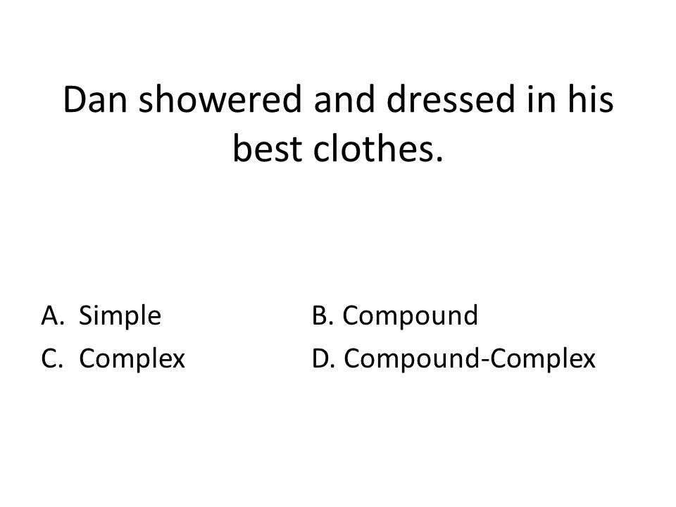 Dan showered and dressed in his best clothes. A.SimpleB. Compound C.ComplexD. Compound-Complex
