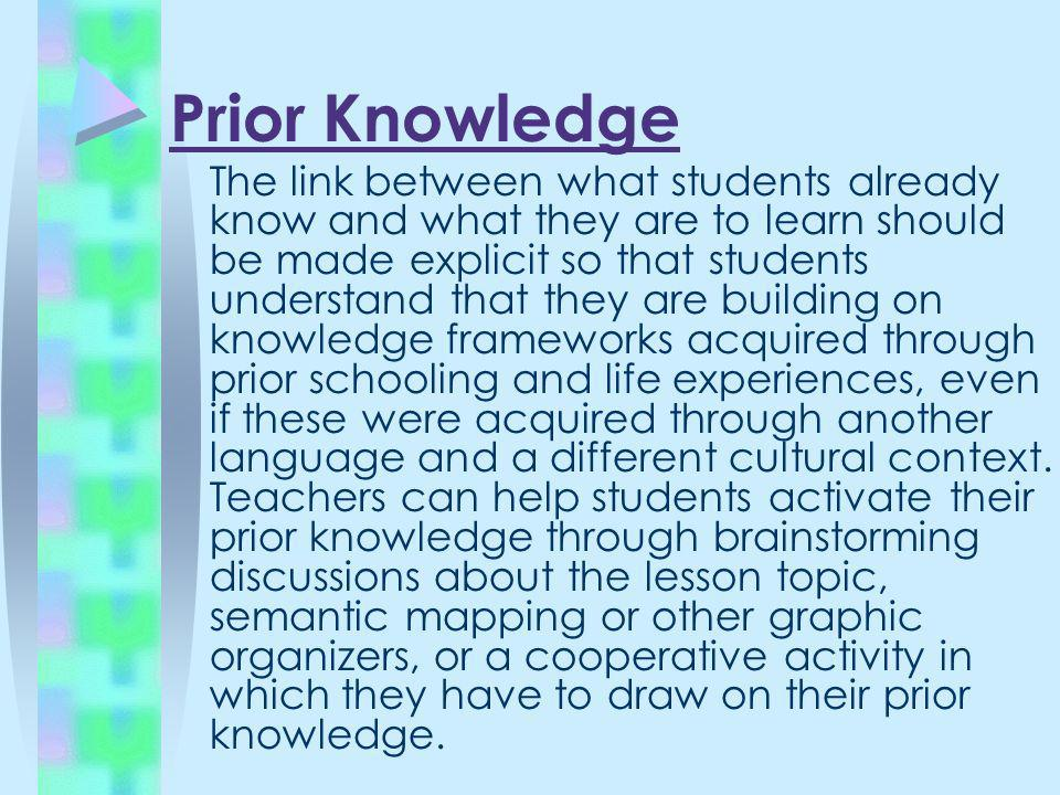 Prior Knowledge The link between what students already know and what they are to learn should be made explicit so that students understand that they a