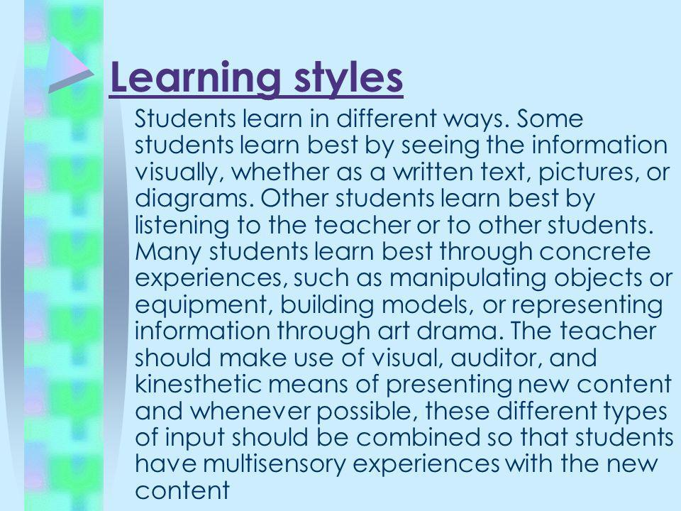Learning styles Students learn in different ways. Some students learn best by seeing the information visually, whether as a written text, pictures, or