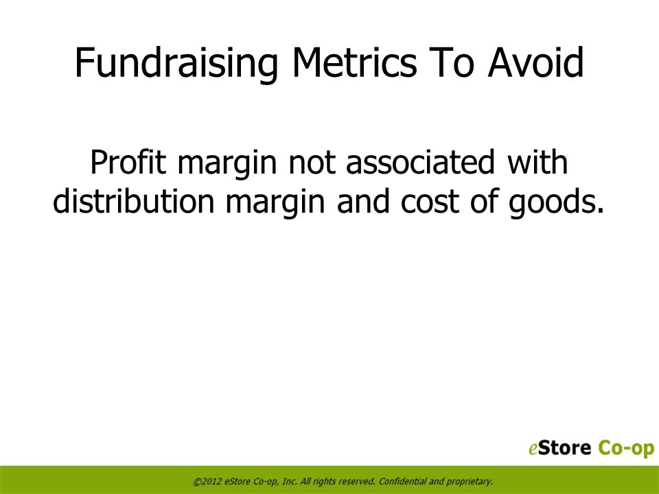 Fundraising Metrics To Avoid Profit margin not associated with distribution margin and cost of goods.