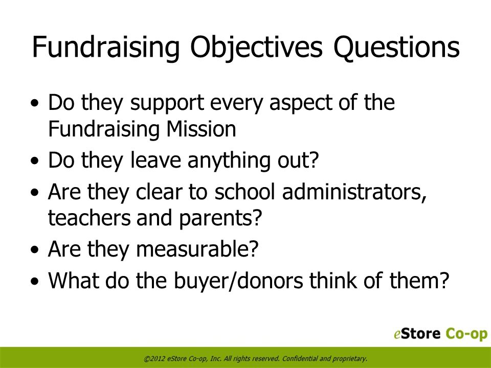 Fundraising Objectives Questions Do they support every aspect of the Fundraising Mission Do they leave anything out.