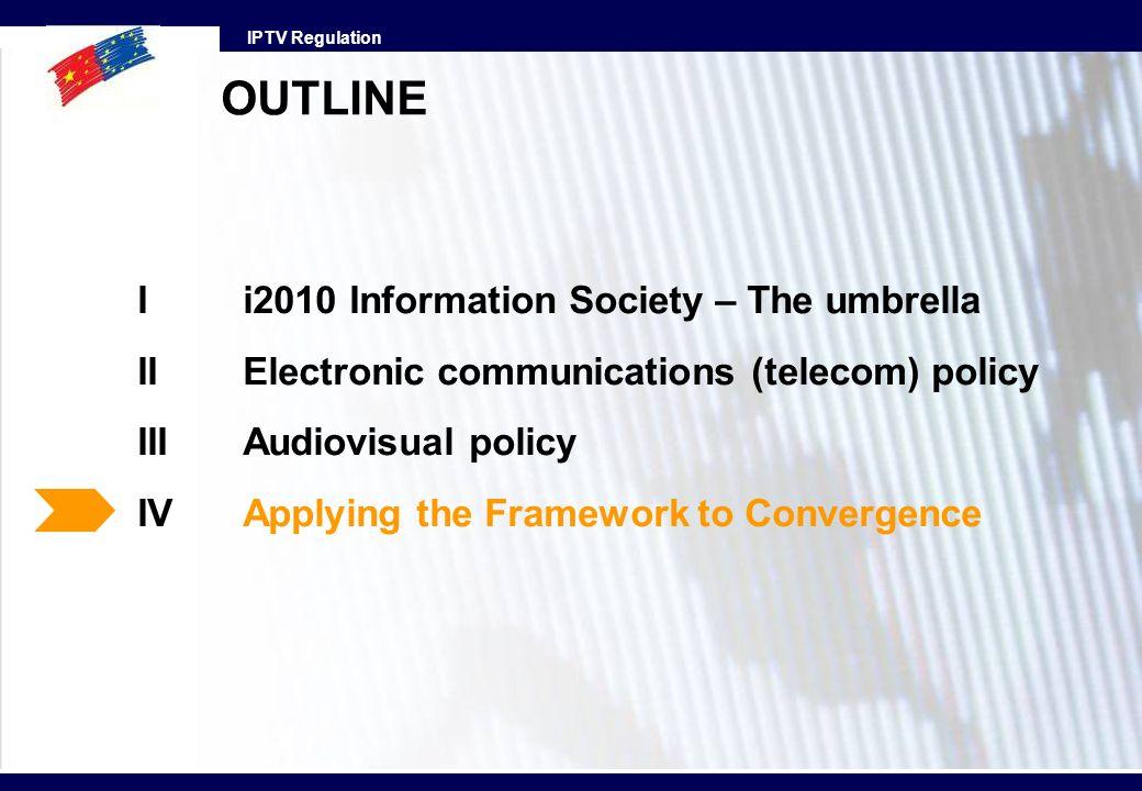 IPTV Regulation Ii2010 Information Society – The umbrella IIElectronic communications (telecom) policy III Audiovisual policy IVApplying the Framework