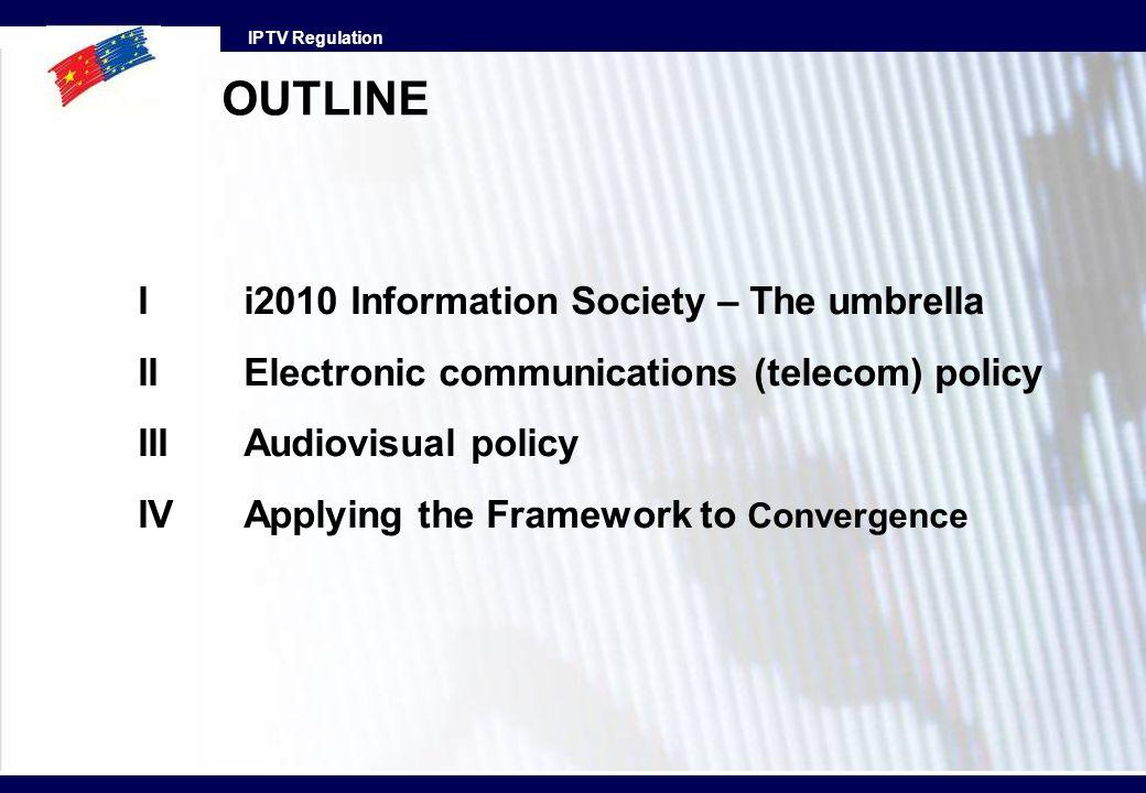 IPTV Regulation OUTLINE Ii2010 Information Society – The umbrella IIElectronic communications (telecom) policy III Audiovisual policy IVApplying the F